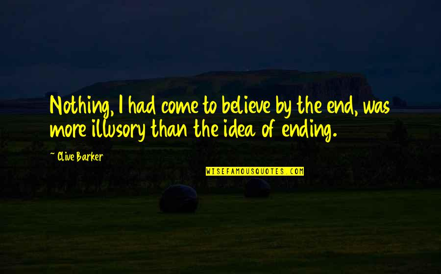 Corazon Valiente Quotes By Clive Barker: Nothing, I had come to believe by the