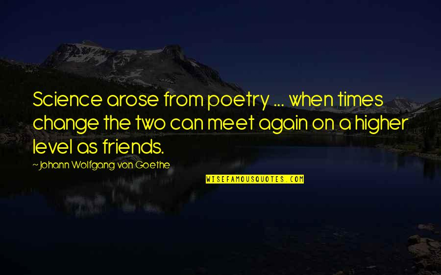Corazon Valiente Quotes By Johann Wolfgang Von Goethe: Science arose from poetry ... when times change