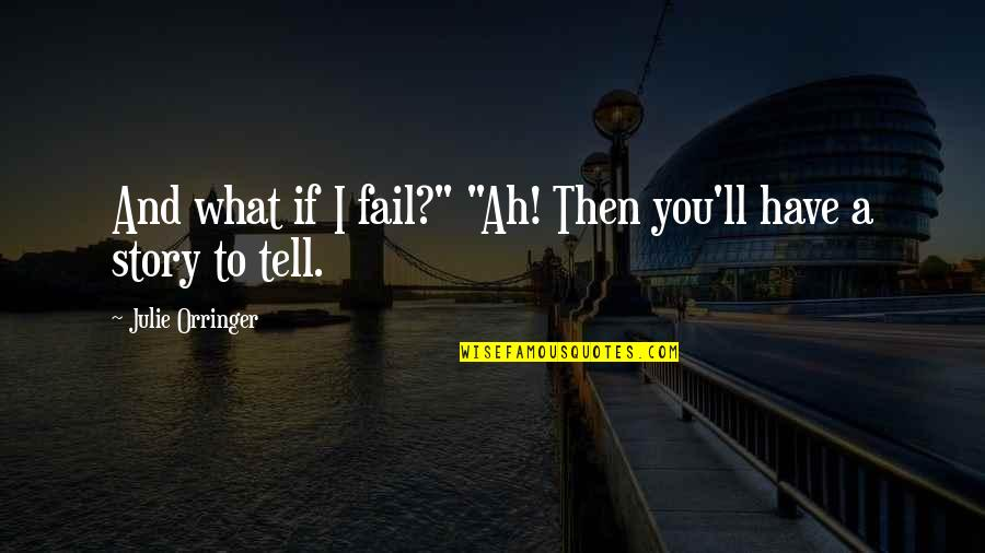 "Corazon Valiente Quotes By Julie Orringer: And what if I fail?"" ""Ah! Then you'll"