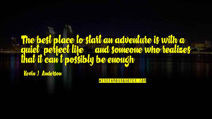 Corazon Valiente Quotes By Kevin J. Anderson: The best place to start an adventure is