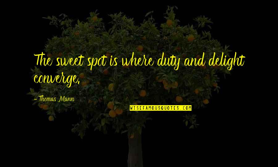 Corazon Valiente Quotes By Thomas Mann: The sweet spot is where duty and delight