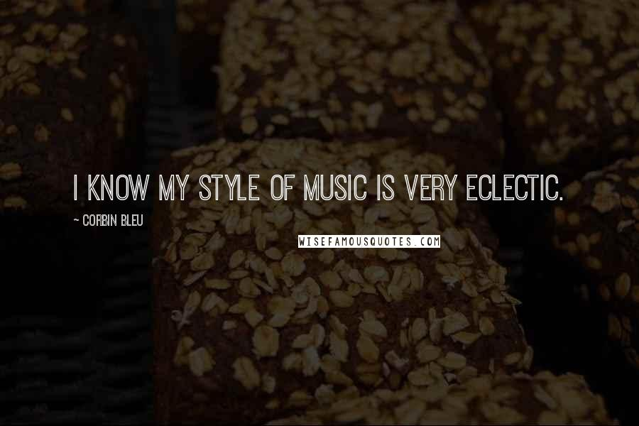 Corbin Bleu quotes: I know my style of music is very eclectic.