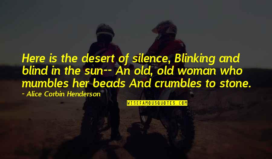 Corbin's Quotes By Alice Corbin Henderson: Here is the desert of silence, Blinking and