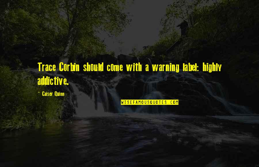 Corbin's Quotes By Caisey Quinn: Trace Corbin should come with a warning label: