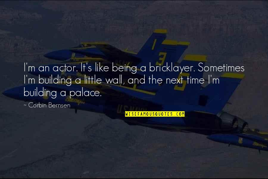 Corbin's Quotes By Corbin Bernsen: I'm an actor. It's like being a bricklayer.