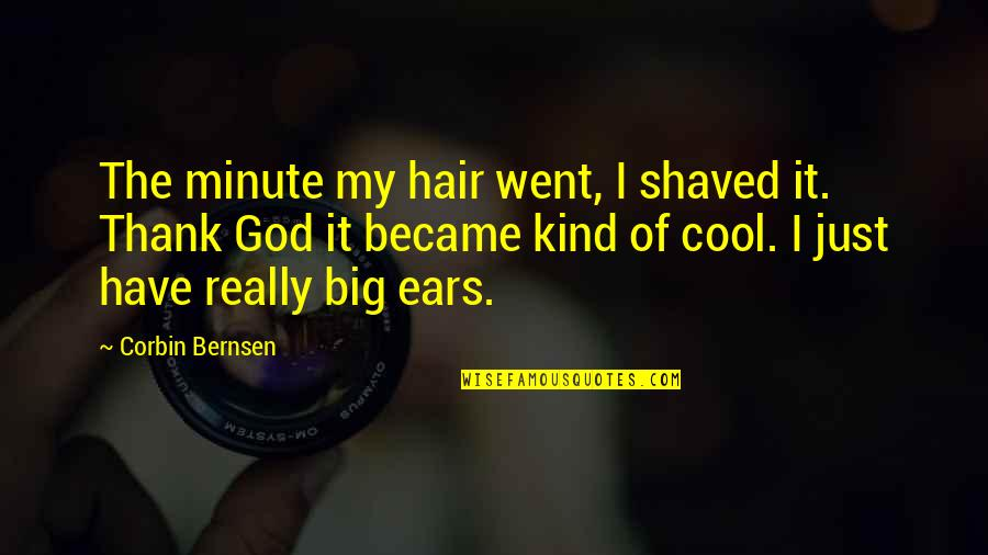 Corbin's Quotes By Corbin Bernsen: The minute my hair went, I shaved it.