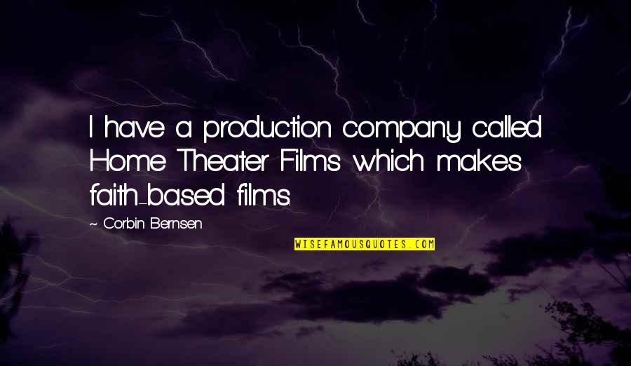 Corbin's Quotes By Corbin Bernsen: I have a production company called Home Theater