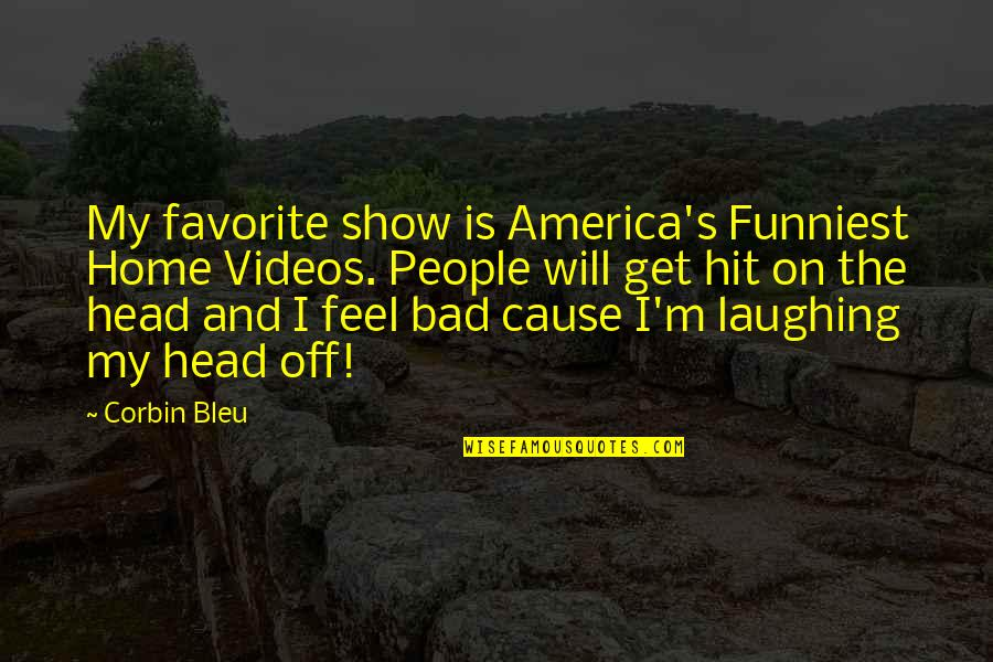 Corbin's Quotes By Corbin Bleu: My favorite show is America's Funniest Home Videos.