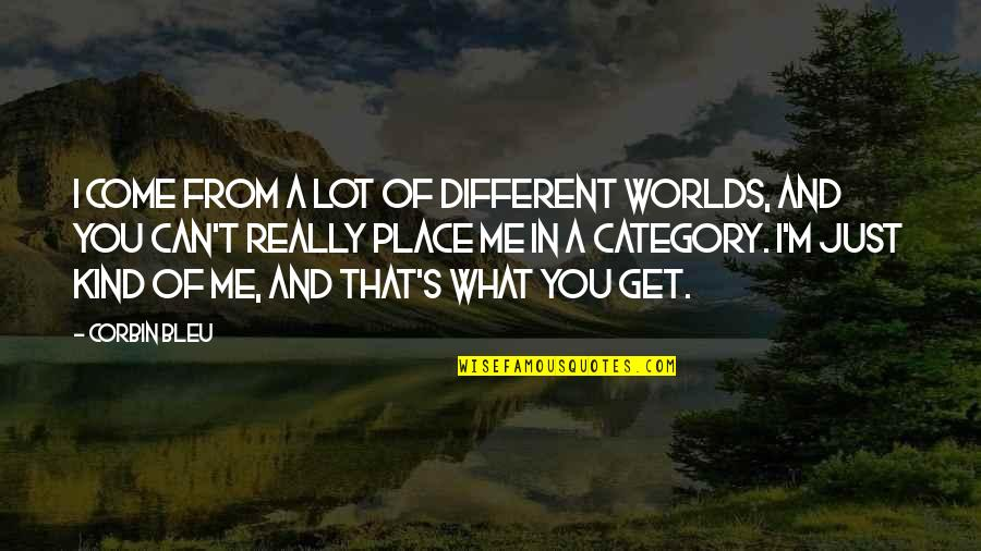 Corbin's Quotes By Corbin Bleu: I come from a lot of different worlds,