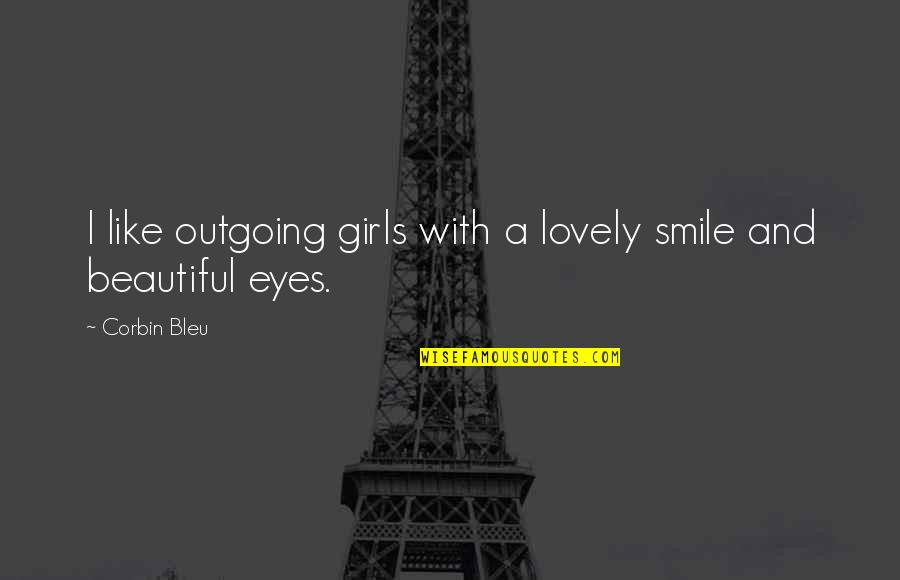 Corbin's Quotes By Corbin Bleu: I like outgoing girls with a lovely smile