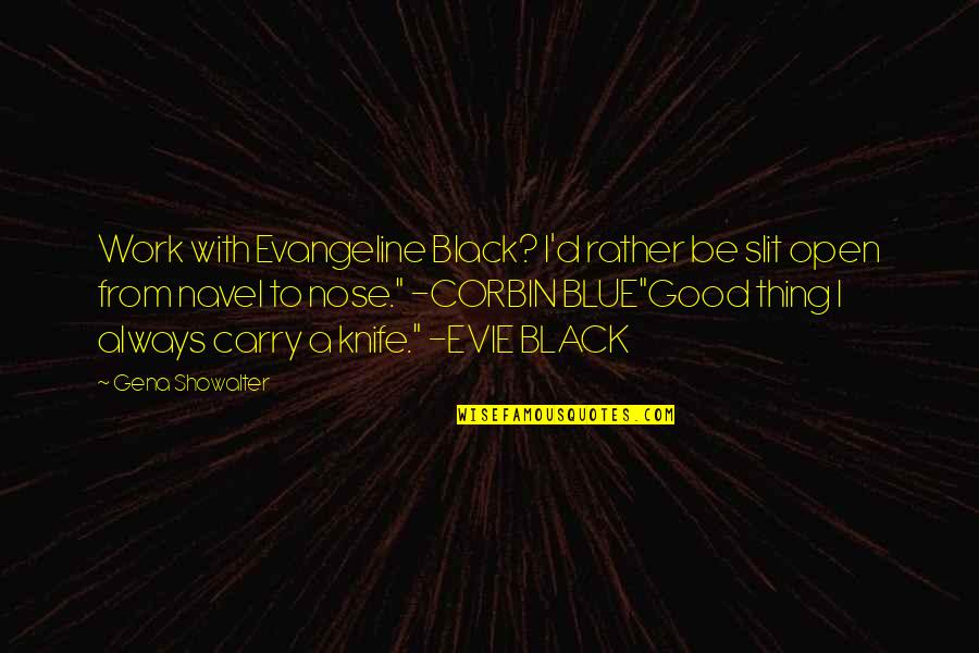 Corbin's Quotes By Gena Showalter: Work with Evangeline Black? I'd rather be slit