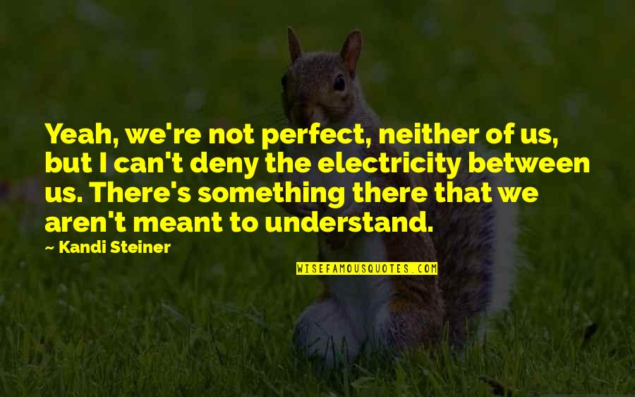 Corbin's Quotes By Kandi Steiner: Yeah, we're not perfect, neither of us, but