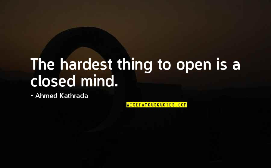 Cordelia Chase Quotes By Ahmed Kathrada: The hardest thing to open is a closed