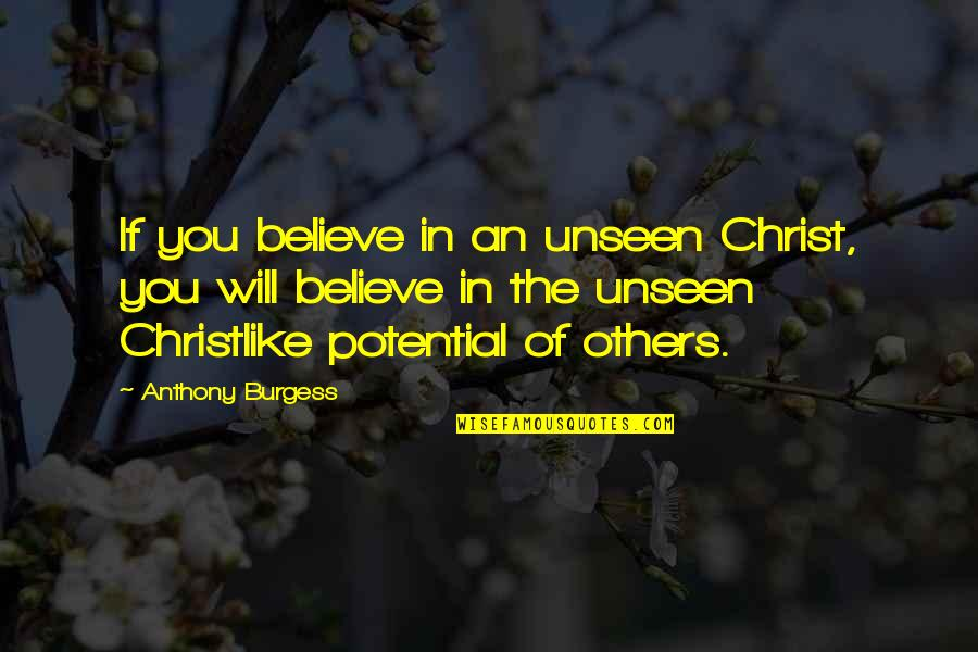 Cordelia Chase Quotes By Anthony Burgess: If you believe in an unseen Christ, you
