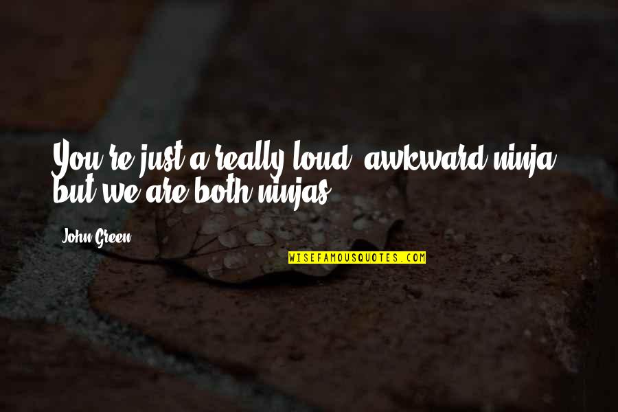 Cordelia Chase Quotes By John Green: You're just a really loud, awkward ninja, but