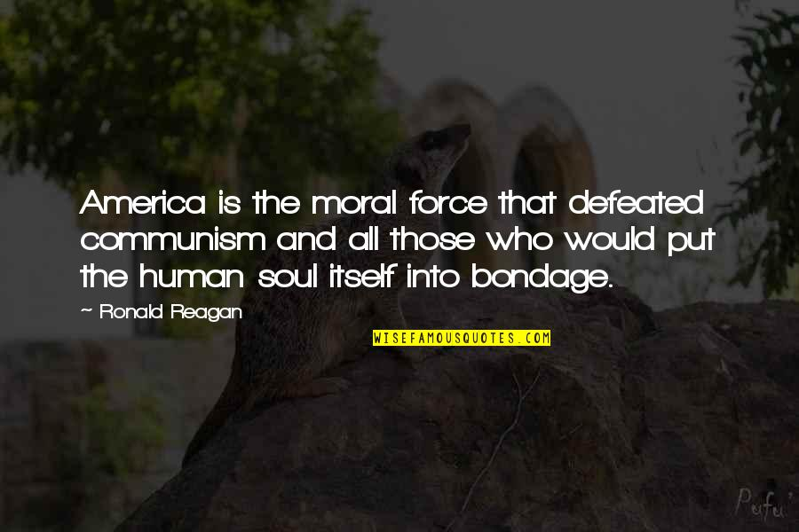 Cordelia Chase Quotes By Ronald Reagan: America is the moral force that defeated communism
