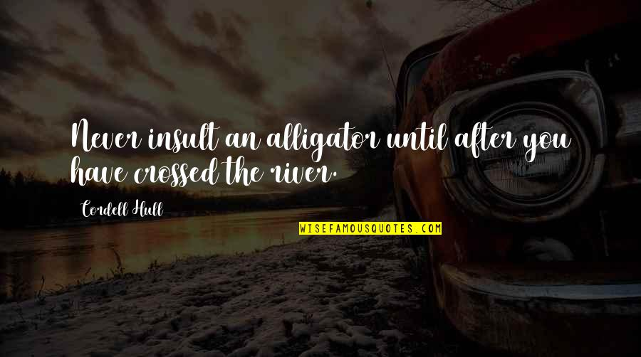 Cordell Hull Quotes By Cordell Hull: Never insult an alligator until after you have