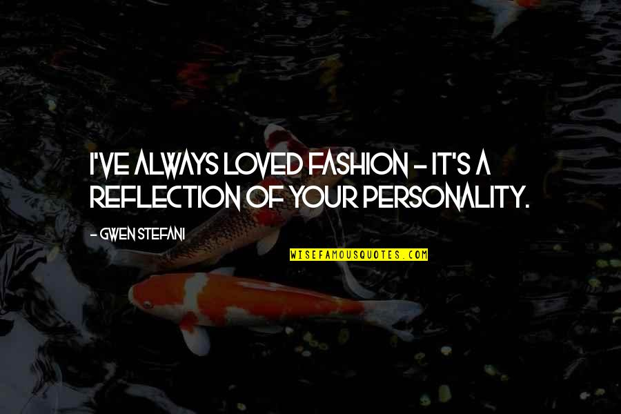 Cordone Quotes By Gwen Stefani: I've always loved fashion - it's a reflection
