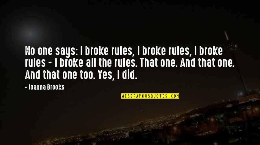 Cordone Quotes By Joanna Brooks: No one says: I broke rules, I broke