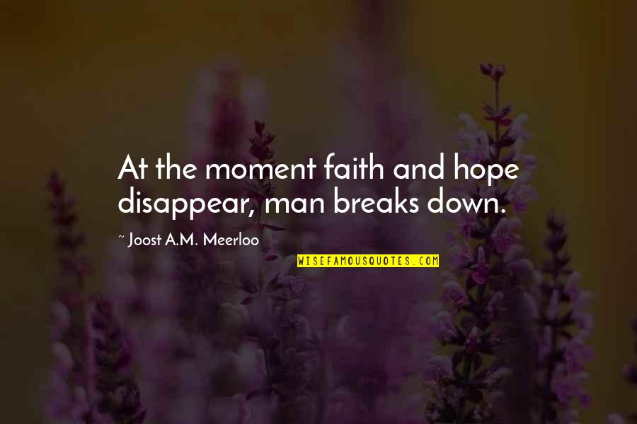 Cordone Quotes By Joost A.M. Meerloo: At the moment faith and hope disappear, man