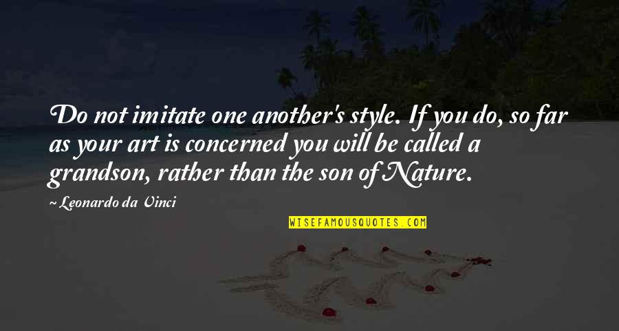 Cordone Quotes By Leonardo Da Vinci: Do not imitate one another's style. If you