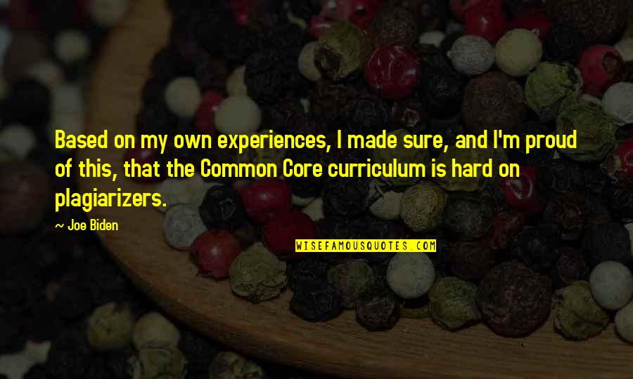 Core Curriculum Quotes By Joe Biden: Based on my own experiences, I made sure,