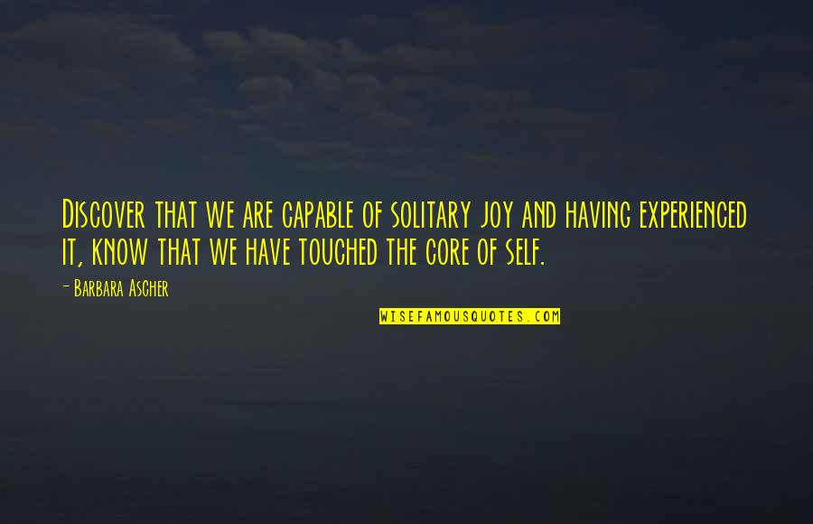 Core Self Quotes By Barbara Ascher: Discover that we are capable of solitary joy