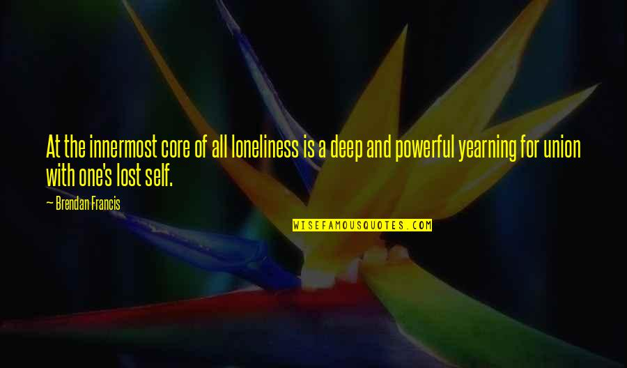 Core Self Quotes By Brendan Francis: At the innermost core of all loneliness is
