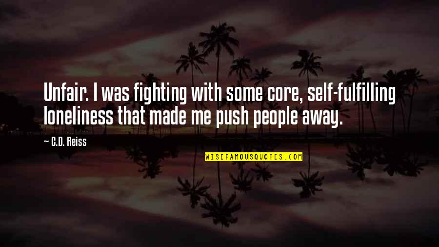 Core Self Quotes By C.D. Reiss: Unfair. I was fighting with some core, self-fulfilling