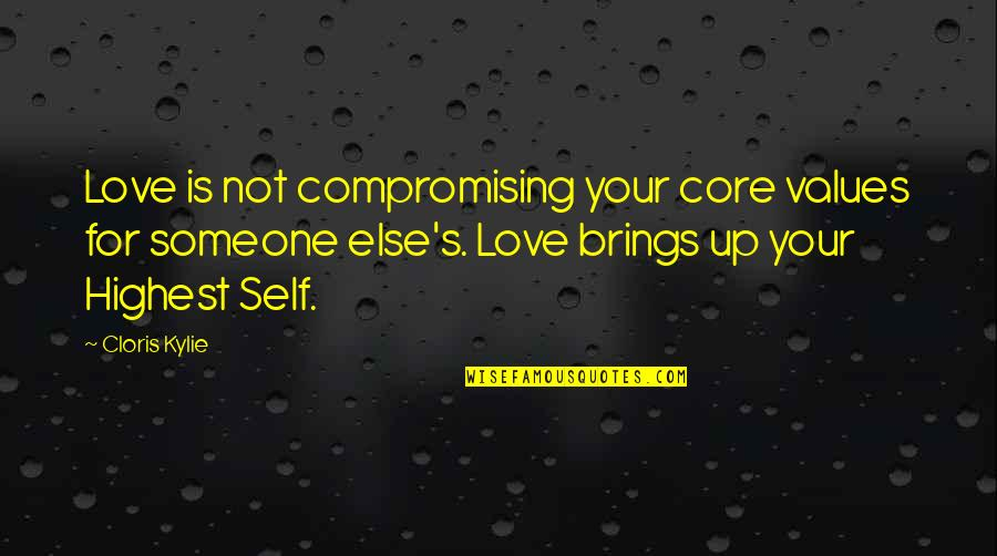 Core Self Quotes By Cloris Kylie: Love is not compromising your core values for