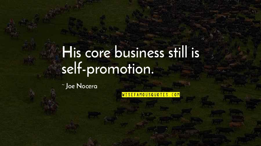 Core Self Quotes By Joe Nocera: His core business still is self-promotion.
