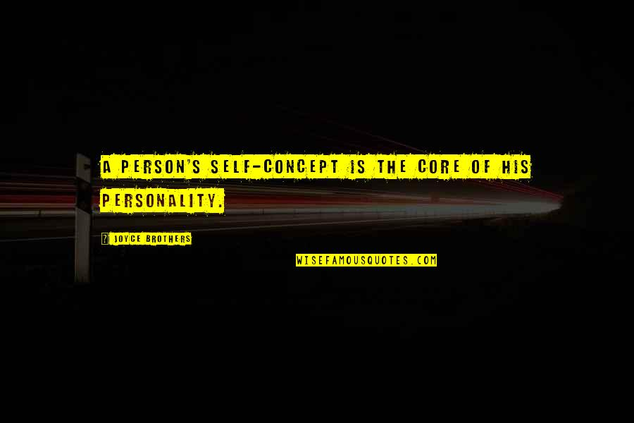 Core Self Quotes By Joyce Brothers: A person's self-concept is the core of his