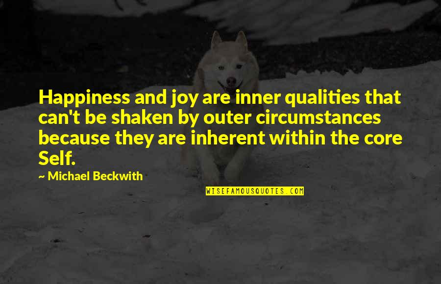 Core Self Quotes By Michael Beckwith: Happiness and joy are inner qualities that can't