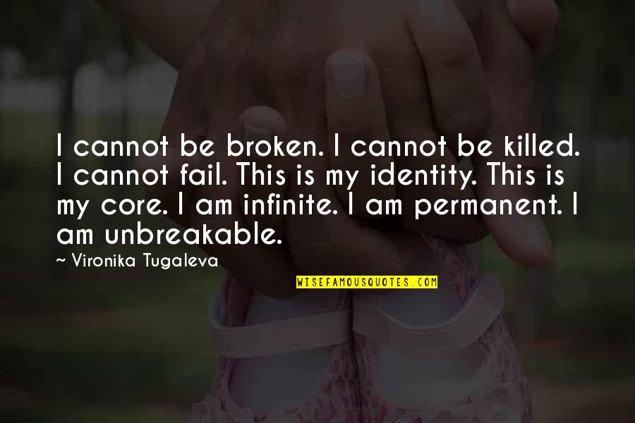 Core Self Quotes By Vironika Tugaleva: I cannot be broken. I cannot be killed.