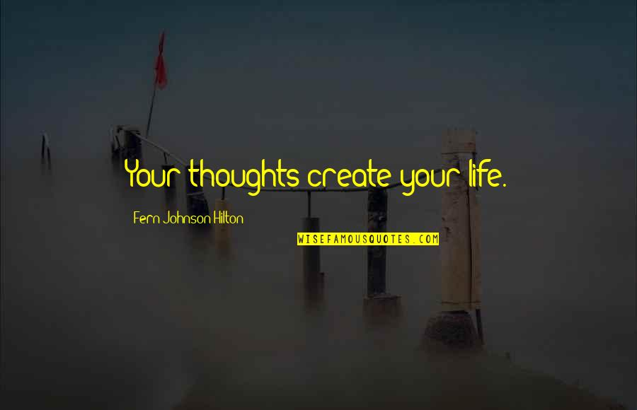 Coreopsis Quotes By Fern Johnson Hilton: Your thoughts create your life.