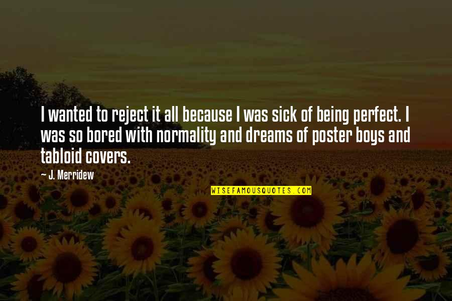 Coreopsis Quotes By J. Merridew: I wanted to reject it all because I
