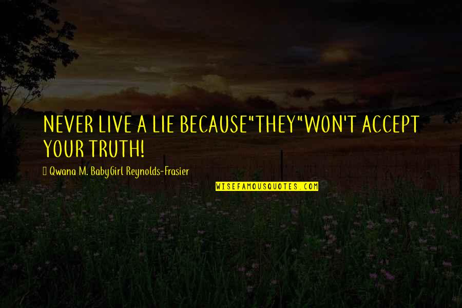 """Coreopsis Quotes By Qwana M. BabyGirl Reynolds-Frasier: NEVER LIVE A LIE BECAUSE""""THEY""""WON'T ACCEPT YOUR TRUTH!"""