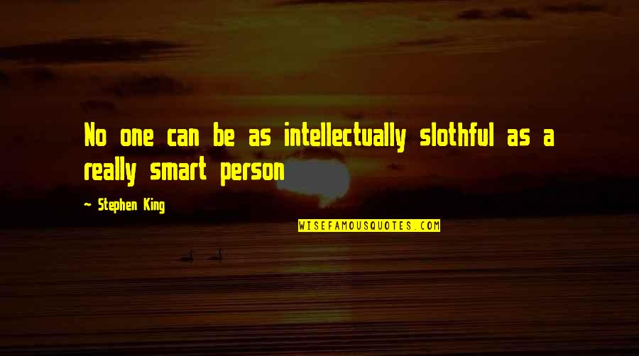 Coreopsis Quotes By Stephen King: No one can be as intellectually slothful as