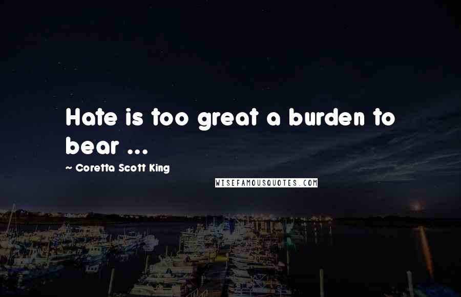 Coretta Scott King quotes: Hate is too great a burden to bear ...