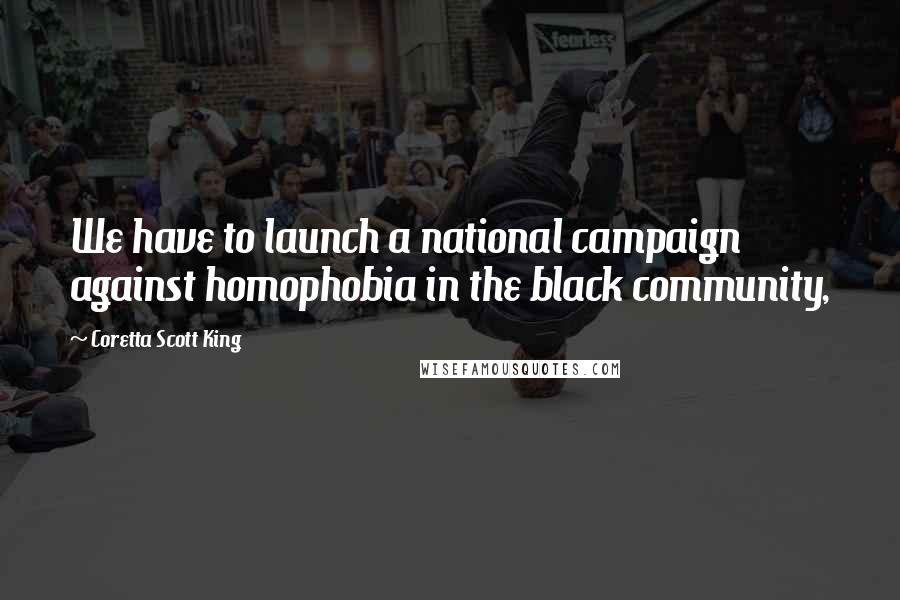 Coretta Scott King quotes: We have to launch a national campaign against homophobia in the black community,