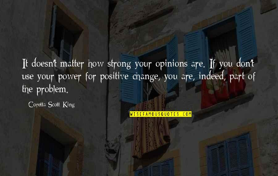 Coretta Scott King Quotes By Coretta Scott King: It doesn't matter how strong your opinions are.