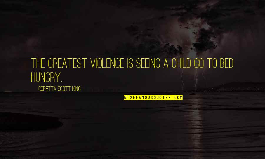 Coretta Scott King Quotes By Coretta Scott King: The greatest violence is seeing a child go