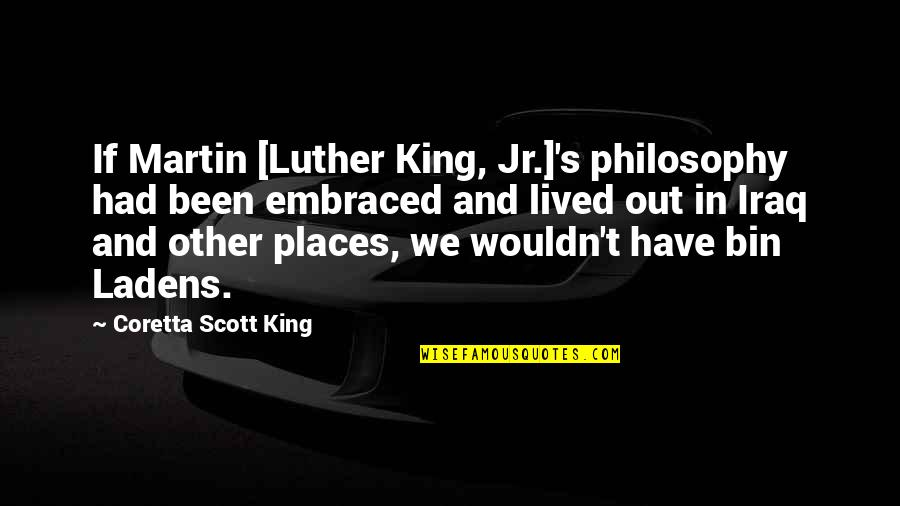 Coretta Scott King Quotes By Coretta Scott King: If Martin [Luther King, Jr.]'s philosophy had been