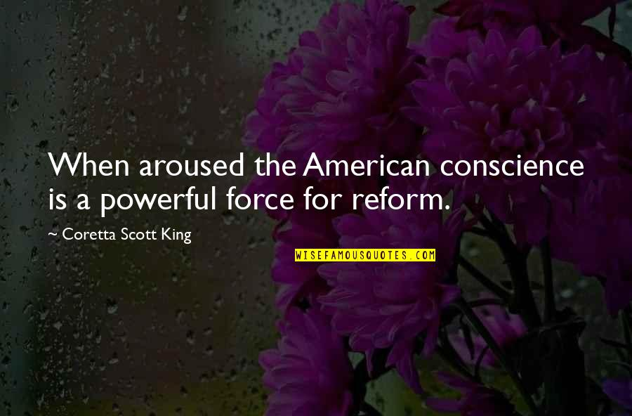 Coretta Scott King Quotes By Coretta Scott King: When aroused the American conscience is a powerful