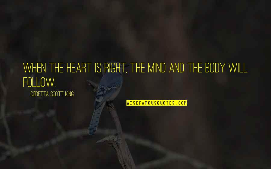 Coretta Scott King Quotes By Coretta Scott King: When the heart is right, the mind and