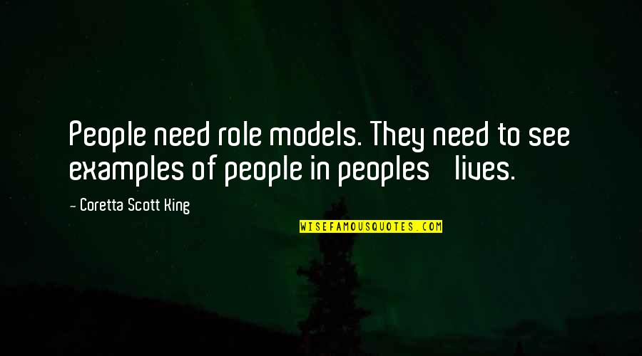 Coretta Scott King Quotes By Coretta Scott King: People need role models. They need to see