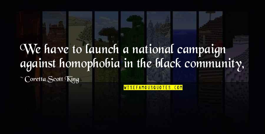 Coretta Scott King Quotes By Coretta Scott King: We have to launch a national campaign against