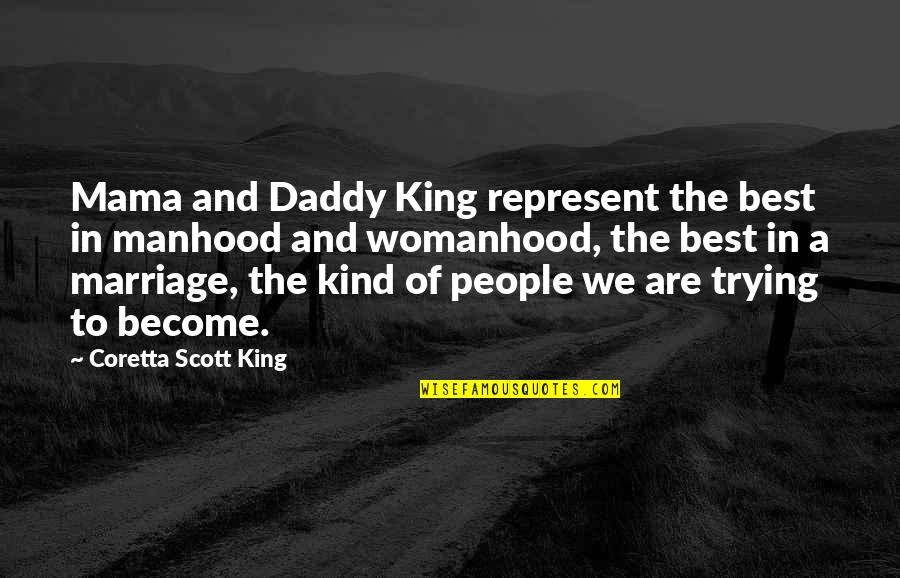 Coretta Scott King Quotes By Coretta Scott King: Mama and Daddy King represent the best in