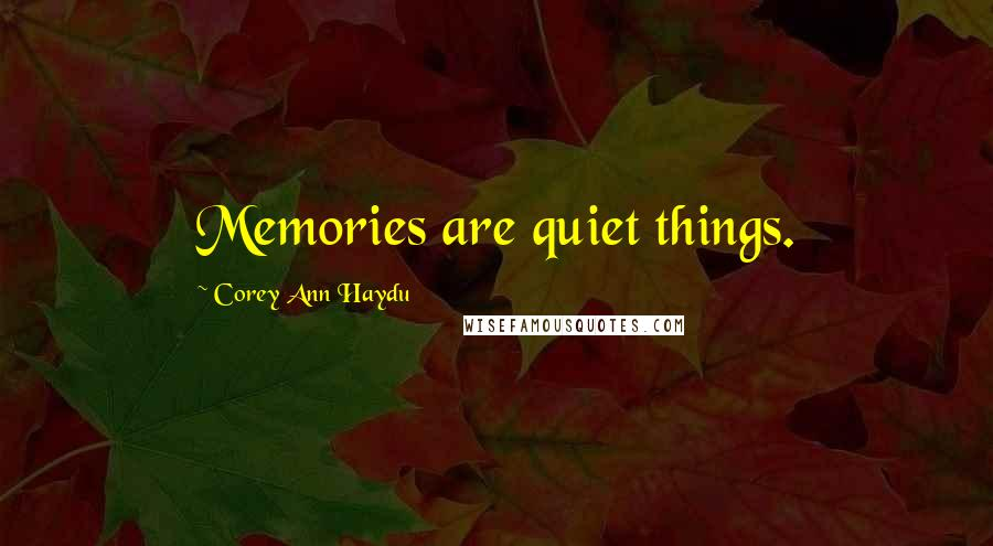 Corey Ann Haydu quotes: Memories are quiet things.