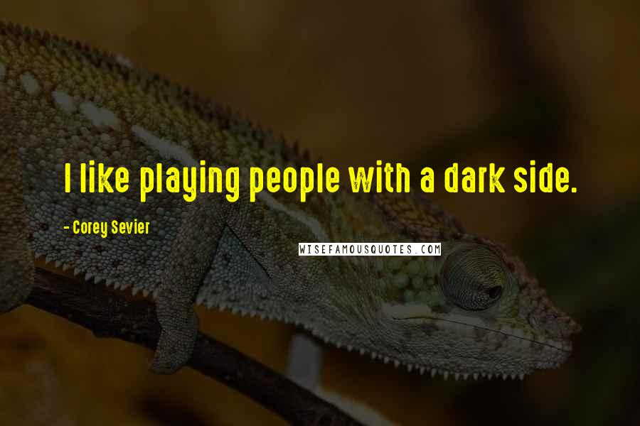 Corey Sevier quotes: I like playing people with a dark side.